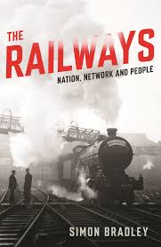 Review of Simon Bradley's The Railways, Nation, Network and People