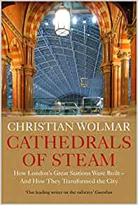 Cathedrals of Steam, the story of London's terminus stations