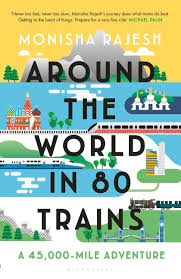 Book review: Monisha Rajesh, Around the world in 80 trains